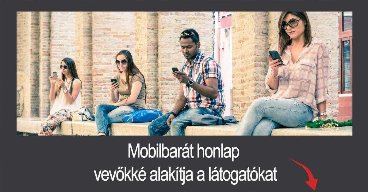 mobilbarát honlap vevővé alakítja a látogatókat